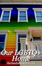 Our LGBTQ+ Home by thefandomswholived