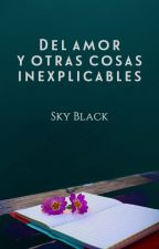 Del amor y otras cosas inexplicables by Sky_Black1999