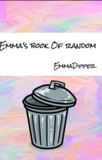Emma's Book Of Random by EmmaDipper