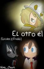 El otro él #FNAFHS (GoldenXFreddy) by Nimi_chan
