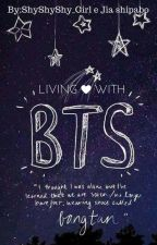 Living with BTS [HIATUS] by ShyShyShy_Girl