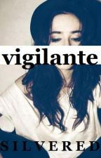 Vigilante (Currently On Hold!) by Silvered