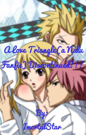 A Love Triangle (A Nalu Fanfic) discontinued!  by ImortalStar