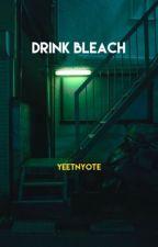 Drink bleach(leafy is here x reader) by yeetnyote