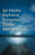 2p! Hetalia Boyfriend Scenarios: Zombie Apocalypse AU by DreamsForDays313