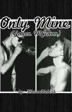 Only Mine( Jason MCcann) by MelaniBieber6