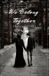 We Belong Together by Crazygirl1390