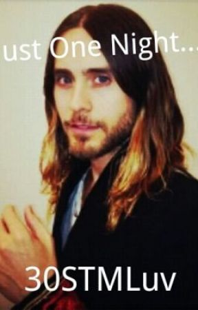 Just For One Night... (Thirty Seconds To Mars Fan Fic) by IndiaEchelon