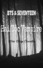 [SEVENTEEN & BTS] | M: HAI TỘC VAMPIRE by wonwoyicheollie