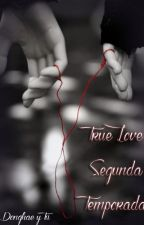 True Love Segunda Temporada by Eli_Crump