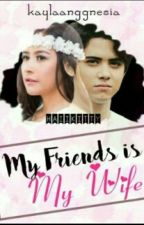 My Friends Is My Wife  by kaylaanggnesia
