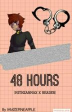 48 Hours (MithzanMax X Reader) by IAMZEPINNAPLE