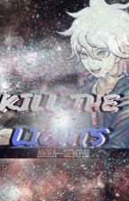 Kill The Lights (Yandere! Nagito Komaeda X Reader) by anna--senpai