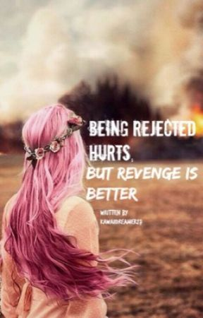 Being Rejected Hurts, But Revenge Is Better [COMPLETED] by OnlySadDreamer