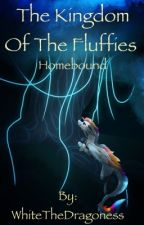 The Kingdom of The Fluffies: Homebound by WhiteTheDragoness