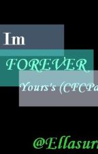 Im Forever Yours :) (CFCPart2) by EllaSurioII