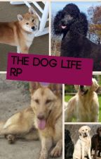 The Dog Life RP by -BaeIsHappy-