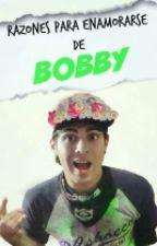 """Razones Para Enamorarse De Bobby""#Wattys2016 by Maugenia969"