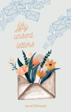 50 Unsent Letters |✔️| by teraCANread