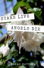 Stars live and Angels die by rebekahnz