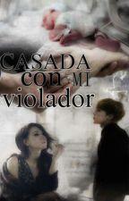 Casada Con Mi Violador by KikaGarcia7