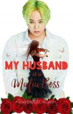 My Husband Is A MAFIA BOSS by iamjellyjaps