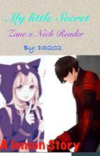 My little Secret *Zane X Necko Reader*  by DeathDragon202