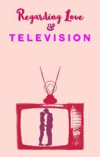 Regarding Love and Television by Martianfairy