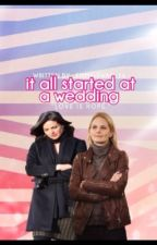 It All Started At A Wedding  by _Emma-Swan_16