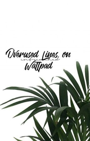 Overused Lines On Wattpad by entrenched