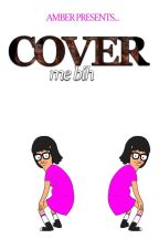 Cover Me Bih by ambershanelx