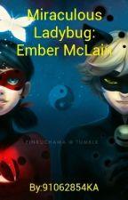 Miraculous Ladybug: Ember McLain (COMPLETE) by 91062854KA