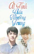 [Edit] [HunHan] Ái Tình Uấn Nhưỡng Trung by TMinss31