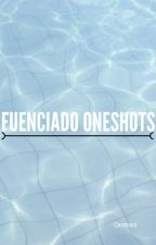 Fuenciado Oneshots by sneezingfits