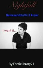 Nightfall (Natewantstobattle X Reader) by Fanficlibrary21