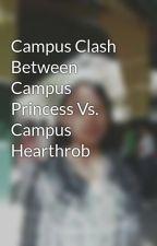 Campus Clash Between Campus Princess Vs. Campus Hearthrob by LoyalSayo1421
