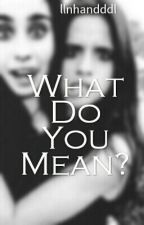 What Do You Mean? - Camren by llnhandddl