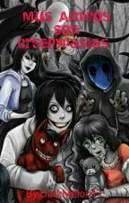 Mis Amigos Son Creepypastas  by DarkMelon11