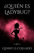 ¿Quién es Ladybug? [#1 QEL] by GennyOCollado