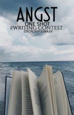 ANGST ONE SHOT WRITING CONTEST [CLOSED!!] by DSCPLSOFJONAXX