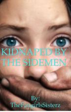 Kidnapped By The Sidemen  by TheFangirlsSisterz