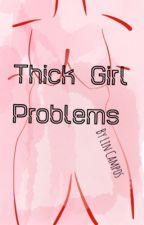Thick Girl Problems  by VintageLovez