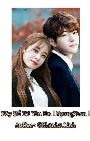 Hãy Để Tôi Yêu Em | MyungYeon | by Khanhs_Linh