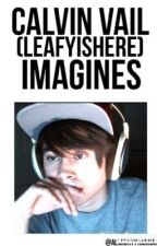 Calvin Vail/LeafyIsHere Imagines by almightyhannah