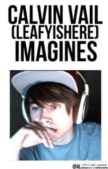 Calvin Vail/LeafyIsHere Imagines