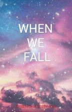 When We Fall by DisenchantedNow