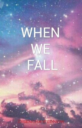 When We Fall (ON HOLD) by DisenchantedNow