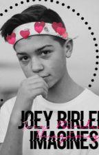 Joey Birlem Imagines by tbhbirlem