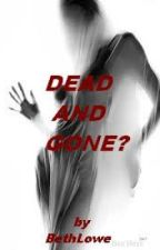 Dead and Gone? by BethLowe