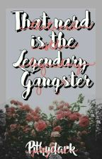 That Nerd Is The Legendary Gangster   by Pithydark